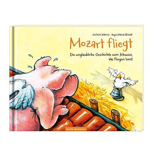 Kinderbuch - Mozart fliegt: Die unglaubliche Geschichte vom Schwein, das fliegen lernt