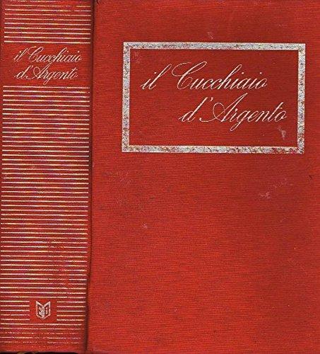 IL NUOVO CUCCHIAIO D'ARGENTO. Il libro fondamentale della cucina italiana.