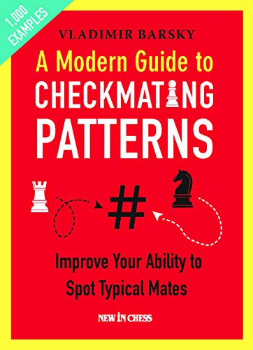 Compare Textbook Prices for A Modern Guide to Checkmating Patterns: Improve Your Ability to Spot Typical Mates  ISBN 9789056918873 by Barsky, Vladimir
