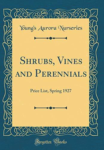 Shrubs, Vines and Perennials: Price List, Spring 1927 (Classic Reprint)