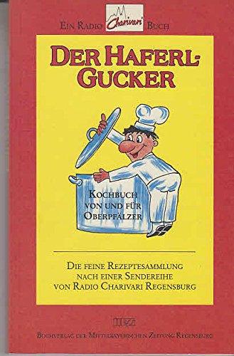Der Haferl-Gucker. Kochbuch von und für Oberpfälzer.