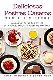 DELICIOSOS POSTRES CASEROS CON O SIN HORNO: ¡Muchas Recetas de Postres Deliciosos, Sanos y Fáciles de Preparar!