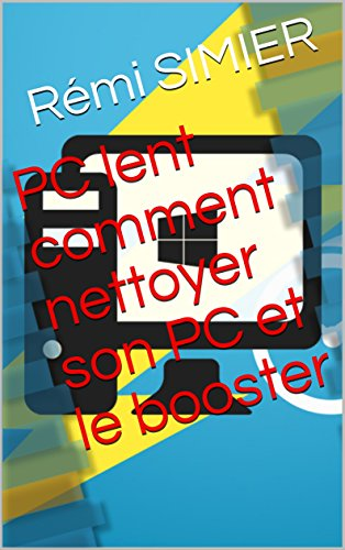 PC lent   comment nettoyer son PC et le booster (French Edition)
