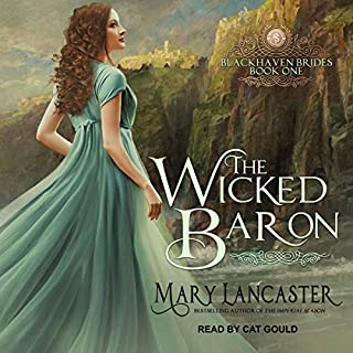 The Wicked Baron     Blackhaven Brides, Book 1              By:                                                                                                                                 Mary Lancaster                               Narrated by:                                                                                                                                 Cat Gould                      Length: 7 hrs and 25 mins     Not rated yet     Overall 0.0
