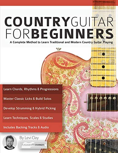 Country Guitar for Beginners: A Complete Method to Learn Traditional and Modern Country Guitar Playing (play country guitar)