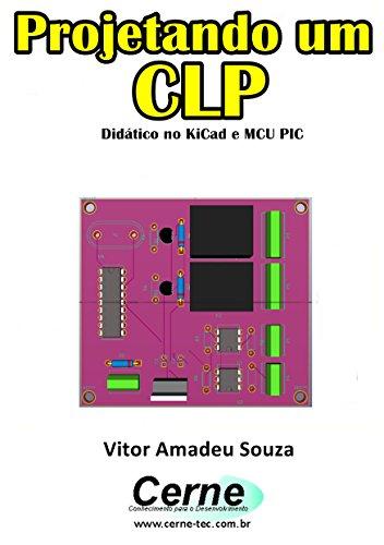 Projetando um CLP Didático no KiCad e MCU PIC