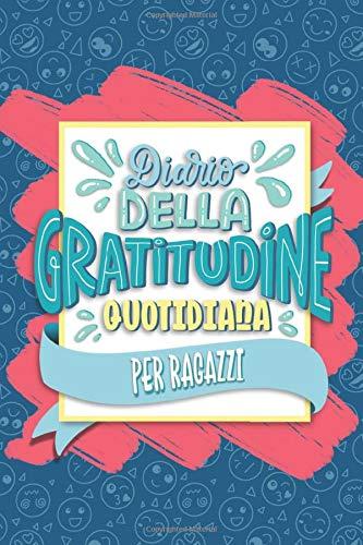 Diario della gratitudine quotidiana per ragazzi: Un libro delle attività per bambini per aiutarli ad essere più felici, migliorare l'autostima e ridurre stress e ansia