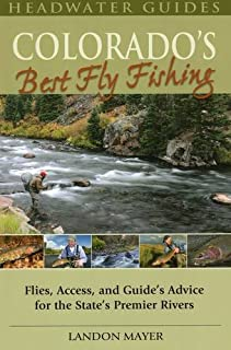 Colorado's Best Fly Fishing: Flies, Access, and Guide's Advice for the State's Premier Rivers (Headwater Guides)
