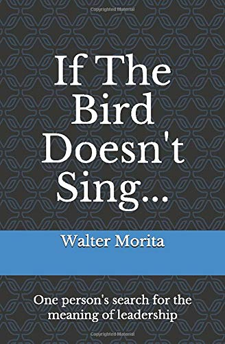 If The Bird Doesn't Sing...: One person's search for the meaning of leadership