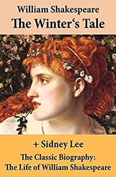 The Winter's Tale (The Unabridged Play) + The Classic Biography: The Life of William Shakespeare by [William Shakespeare, Sidney Lee]