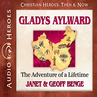 Gladys Aylward     The Adventure of a Lifetime (Christian Heroes: Then & Now)              By:                                                                                                                                 Janet Benge,                                                                                        Geoff Benge                               Narrated by:                                                                                                                                 Rebecca Gallagher                      Length: 4 hrs and 43 mins     154 ratings     Overall 4.9