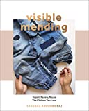 Visible Mending: A Modern Guide to Darning, Stitching and Patching the Clothes You Love