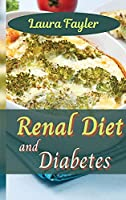 Renal Diet and Diabetes: Get in the kitchen and cook healthy, flavorsome dishes that will help prevent kidney disease