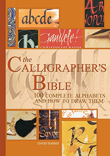 The Calligraphers Bible: 100 Complete Alphabets and How to Draw Them