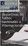 Guia total de combinaciones de quinielas deportivas de futbol nacionales e internacionales (Combina total nº 1)