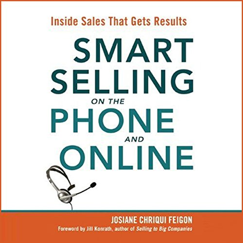 Smart Selling on the Phone and Online     Inside Sales That Gets Results               By:                                                                                                                                 Josiane Chriqui Feigon                               Narrated by:                                                                                                                                 Josiane Chriqui Feigon                      Length: 7 hrs and 51 mins     69 ratings     Overall 3.4