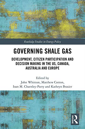 Governing Shale Gas: Development, Citizen Participation and Decision Making in the US, Canada, Australia and Europe (Routledge Studies in Energy Policy) (English Edition)