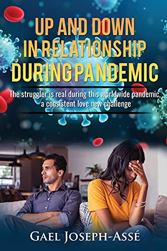 UP AND DOWN IN RELATIONSHIP DURING PANDEMIC: The struggler is real during this worldwide pandemic, a consistent love new challenge.
