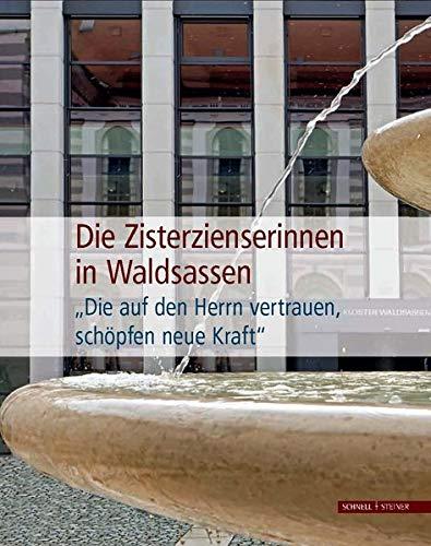 """Die Zisterzienserinnen in Waldsassen: """"Die auf den Herrn vertrauen, schöpfen neue Kraft"""""""