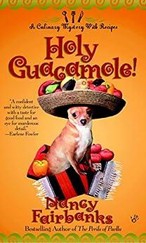 Holy Guacamole! (Culinary Food Writer Book 5) by [Nancy Fairbanks]