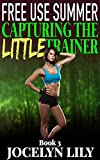 Capturing the Little Trainer (Free Use Summer Book 3)