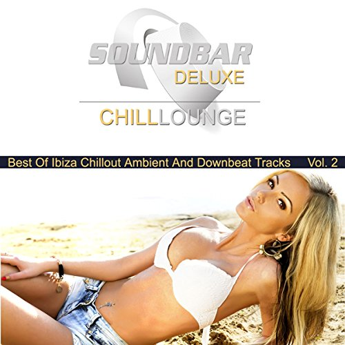 Soundbar Deluxe Chill Lounge, Vol. 2 (Best of Ibiza Chillout Ambient and Downbeat Tracks)