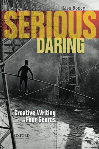 Compare Textbook Prices for Serious Daring: Creative Writing in Four Genres 1 Edition ISBN 9780199941629 by Roney, Lisa