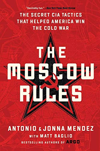 The Moscow Rules: The Secret CIA Tactics That Helped America Win the Cold...