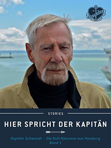 Hier spricht der Kapitän. Band 1: Kapitän Schwandt - Die Kult-Kolumne aus Hamburg. (Ankerherz Stories 4)