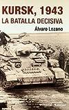 Kursk, 1943: La Batalla Decisiva (Historia Belica)