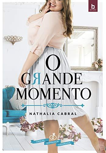 O Grande Momento (Temporada de Casamentos Livro 1)