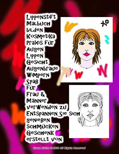 Lippenstift Malbuch bilden Kosmetika Praxis für Augen Lippen Gesicht Augenbraue Wimpern Spaß für Frau & Männer verwenden zu Entspannen Sie sich ... IN GERMAN (SOME IN GERMAN WITH ENGLISH))
