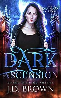 Dark Ascension: A Vampire Urban Fantasy (An Ema Marx Novel Book 4) by [J.D. Brown]