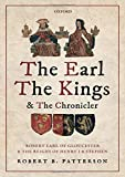The Earl, the Kings, and the Chronicler: Robert Earl of Gloucester and the Reigns of Henry I and Stephen