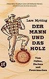 Der Mann und das Holz: Vom Fällen, Hacken und Feuermachen (insel taschenbuch)