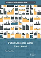 Public Spaces for Water: A Design Notebook (Sustainable Cities Research Series)