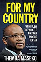 FOR MY COUNTRY - Why I Blew the Whistle on Zuma and the Guptas