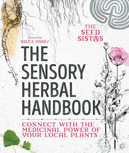 The Sensory Herbal Handbook: Connect with the Medicinal Power of Your Local Plants