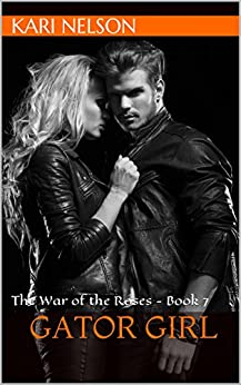 Gator Girl: The War of the Roses - Book 7 by [Kari Nelson]