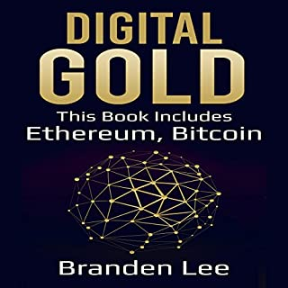 Digital Gold: This Book Includes - Ethereum, Bitcoin                   By:                                                                                                                                 Branden Lee                               Narrated by:                                                                                                                                 William Bahl                      Length: 4 hrs and 43 mins     7 ratings     Overall 4.9