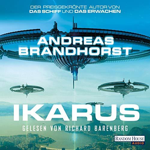 Ikarus                   Autor:                                                                                                                                 Andreas Brandhorst                               Sprecher:                                                                                                                                 Richard Barenberg                      Spieldauer: 17 Std. und 53 Min.     80 Bewertungen     Gesamt 4,2