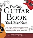 By Marc Schonbrun The Only Guitar Book You'll Ever Need: From Tuning Your Instrument and Learning Chords to Reading Mu [Paperback]