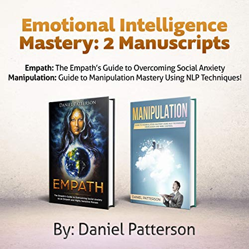Emotional Intelligence Mastery: 2 Manuscripts     Empath: The Empath's Guide to Overcoming Social Anxiety. Manipulation: Guide to Manipulation Mastery Using NLP Techniques!              By:                                                                                                                                 Daniel Patterson,                                                                                        Richard McKee                               Narrated by:                                                                                                                                 Ridge Cresswell,                                                                                        Gary Westphalen                      Length: 4 hrs and 45 mins     Not rated yet     Overall 0.0