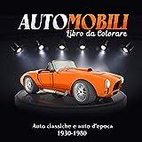 Automobili: Una collezione eccezionale di auto d'epoca da colorare per adolescenti, adulti e bambini, ragazzi e ragazze (regalo ideale per gli amanti delle automobili)