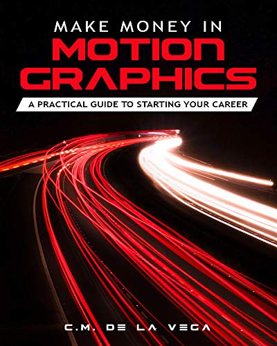 Make Money in Motion Graphics: A Practical Guide to Starting Your Career