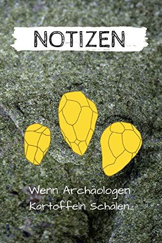 Notizen - Wenn Archäologen Kartoffeln schälen...: Notizbuch / Tagebuch für Nerdy Grabungstechniker oder Leiter die gerne kochen - 6 x 9 Zoll (ca DIN 5), Punkt Raster Blätter 100 Seiten
