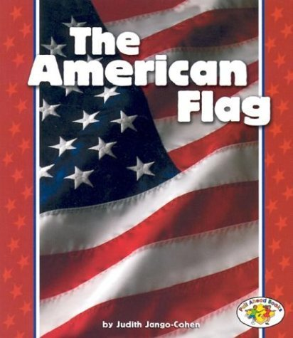 The American Flag (Pull Ahead Books) (Pull Ahead Books (Paperback)) by Judith Jango-Cohen (2004-01-01)