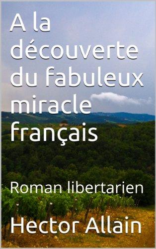A la découverte du fabuleux miracle français: Roman libertarien