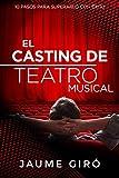 EL CASTING DE TEATRO MUSICAL: 10 PASOS PARA SUPERARLO CON EXITO