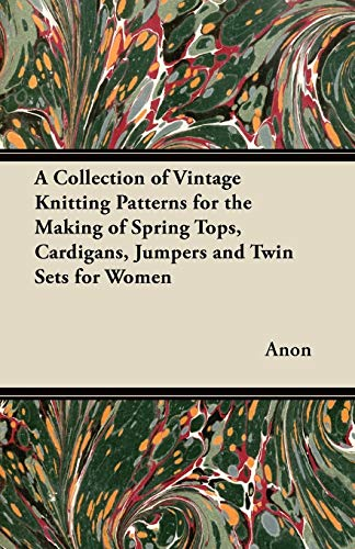 A Collection of Vintage Knitting Patterns for the Making of Spring Tops, Cardigans, Jumpers and Twin Sets for Women
